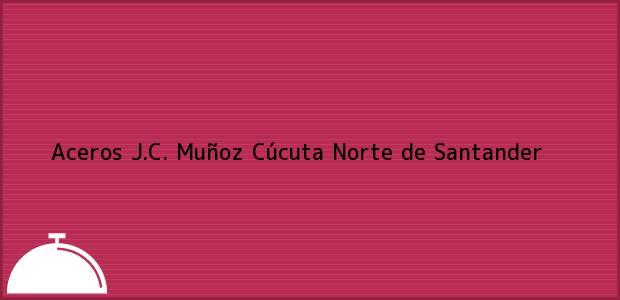 Teléfono, Dirección y otros datos de contacto para Aceros J.C. Muñoz, Cúcuta, Norte de Santander, Colombia