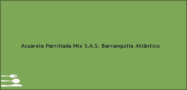 Teléfono, Dirección y otros datos de contacto para Acuarela Parrillada Mix S.A.S., Barranquilla, Atlántico, Colombia