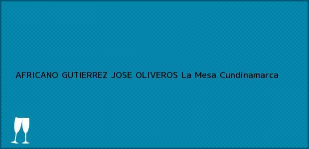 Teléfono, Dirección y otros datos de contacto para AFRICANO GUTIERREZ JOSE OLIVEROS, La Mesa, Cundinamarca, Colombia