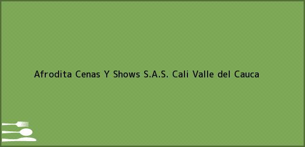Teléfono, Dirección y otros datos de contacto para Afrodita Cenas Y Shows S.A.S., Cali, Valle del Cauca, Colombia
