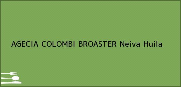 Teléfono, Dirección y otros datos de contacto para AGECIA COLOMBI BROASTER, Neiva, Huila, Colombia