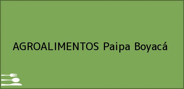 Teléfono, Dirección y otros datos de contacto para AGROALIMENTOS, Paipa, Boyacá, Colombia