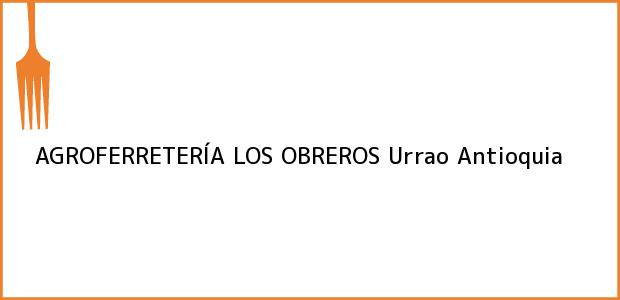 Teléfono, Dirección y otros datos de contacto para AGROFERRETERÍA LOS OBREROS, Urrao, Antioquia, Colombia
