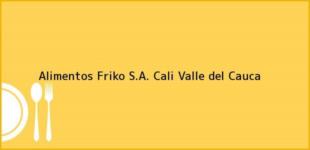 Teléfono, Dirección y otros datos de contacto para Alimentos Friko S.A., Cali, Valle del Cauca, Colombia