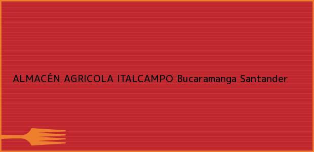 Teléfono, Dirección y otros datos de contacto para ALMACÉN AGRICOLA ITALCAMPO, Bucaramanga, Santander, Colombia