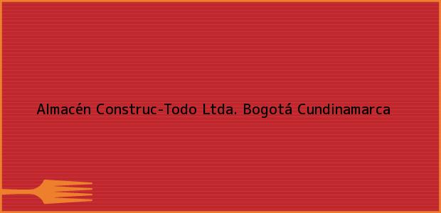 Teléfono, Dirección y otros datos de contacto para Almacén Construc-Todo Ltda., Bogotá, Cundinamarca, Colombia