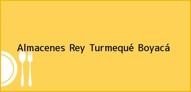 Teléfono, Dirección y otros datos de contacto para Almacenes Rey, Turmequé, Boyacá, Colombia