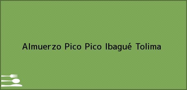 Teléfono, Dirección y otros datos de contacto para Almuerzo Pico Pico, Ibagué, Tolima, Colombia