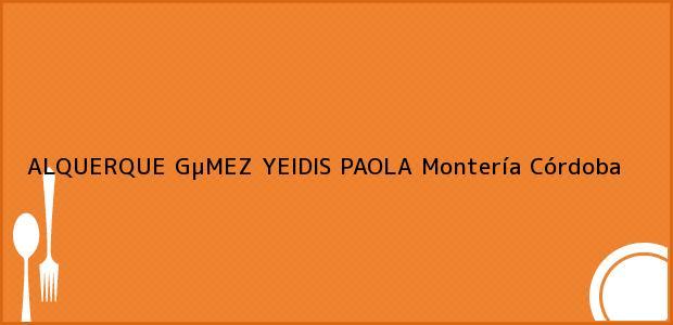 Teléfono, Dirección y otros datos de contacto para ALQUERQUE GµMEZ YEIDIS PAOLA, Montería, Córdoba, Colombia