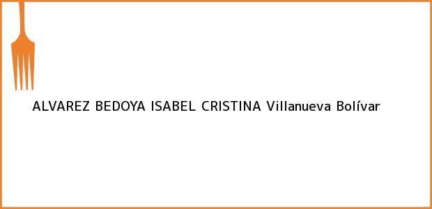 Teléfono, Dirección y otros datos de contacto para ALVAREZ BEDOYA ISABEL CRISTINA, Villanueva, Bolívar, Colombia