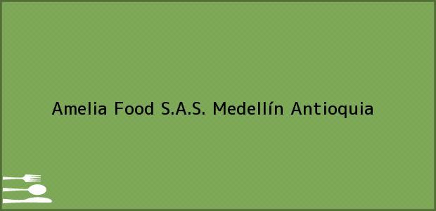 Teléfono, Dirección y otros datos de contacto para Amelia Food S.A.S., Medellín, Antioquia, Colombia