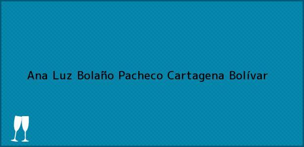Teléfono, Dirección y otros datos de contacto para Ana Luz Bolaño Pacheco, Cartagena, Bolívar, Colombia