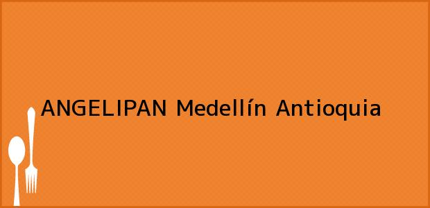 Teléfono, Dirección y otros datos de contacto para ANGELIPAN, Medellín, Antioquia, Colombia