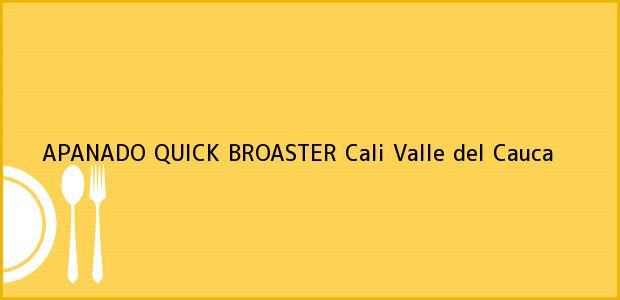 Teléfono, Dirección y otros datos de contacto para APANADO QUICK BROASTER, Cali, Valle del Cauca, Colombia