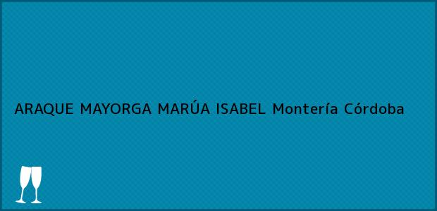 Teléfono, Dirección y otros datos de contacto para ARAQUE MAYORGA MARÚA ISABEL, Montería, Córdoba, Colombia