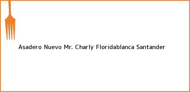 Teléfono, Dirección y otros datos de contacto para Asadero Nuevo Mr. Charly, Floridablanca, Santander, Colombia