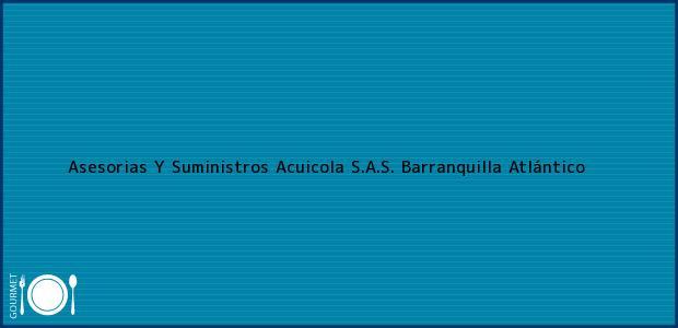 Teléfono, Dirección y otros datos de contacto para Asesorias Y Suministros Acuicola S.A.S., Barranquilla, Atlántico, Colombia