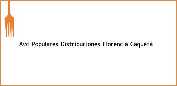 Teléfono, Dirección y otros datos de contacto para Avc Populares Distribuciones, Florencia, Caquetá, Colombia