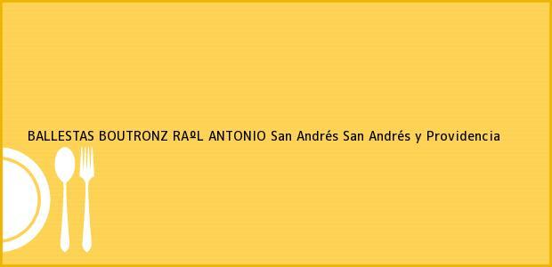 Teléfono, Dirección y otros datos de contacto para BALLESTAS BOUTRONZ RAºL ANTONIO, San Andrés, San Andrés y Providencia, Colombia