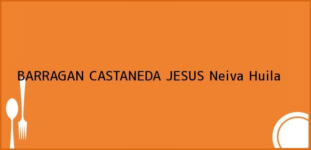 Teléfono, Dirección y otros datos de contacto para BARRAGAN CASTANEDA JESUS, Neiva, Huila, Colombia