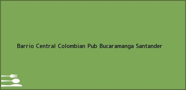 Teléfono, Dirección y otros datos de contacto para Barrio Central Colombian Pub, Bucaramanga, Santander, Colombia
