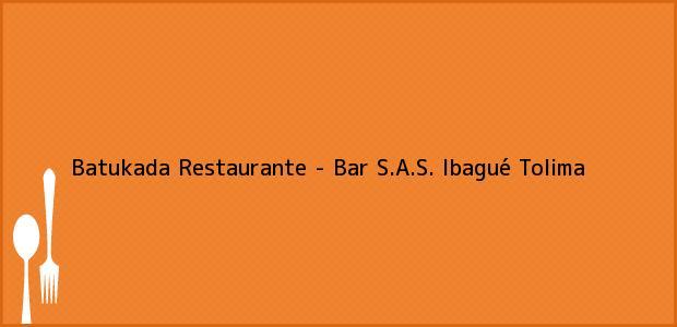 Teléfono, Dirección y otros datos de contacto para Batukada Restaurante - Bar S.A.S., Ibagué, Tolima, Colombia