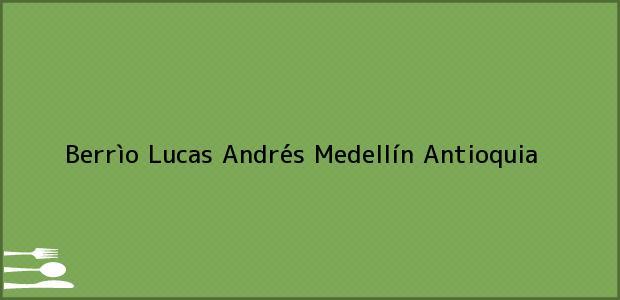 Teléfono, Dirección y otros datos de contacto para Berrìo Lucas Andrés, Medellín, Antioquia, Colombia