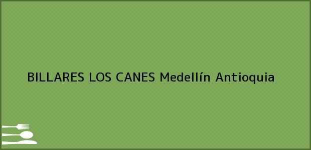 Teléfono, Dirección y otros datos de contacto para BILLARES LOS CANES, Medellín, Antioquia, Colombia