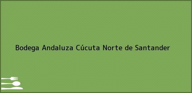 Teléfono, Dirección y otros datos de contacto para Bodega Andaluza, Cúcuta, Norte de Santander, Colombia