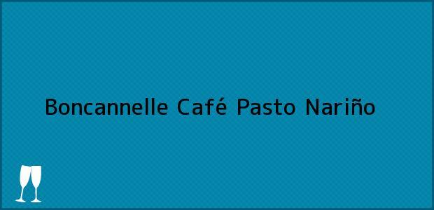 Teléfono, Dirección y otros datos de contacto para Boncannelle Café, Pasto, Nariño, Colombia