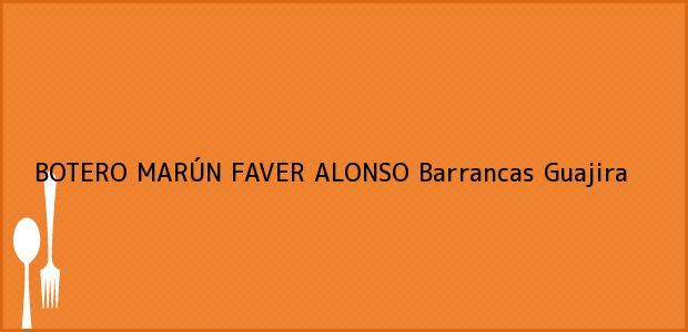 Teléfono, Dirección y otros datos de contacto para BOTERO MARÚN FAVER ALONSO, Barrancas, Guajira, Colombia