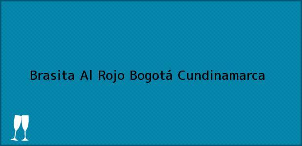 Teléfono, Dirección y otros datos de contacto para Brasita Al Rojo, Bogotá, Cundinamarca, Colombia