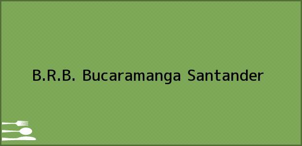 Teléfono, Dirección y otros datos de contacto para B.R.B., Bucaramanga, Santander, Colombia