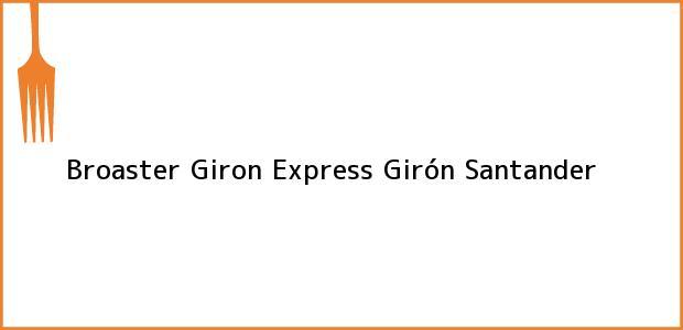 Teléfono, Dirección y otros datos de contacto para Broaster Giron Express, Girón, Santander, Colombia