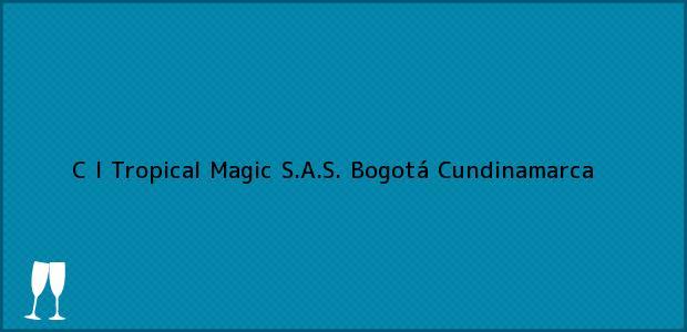 Teléfono, Dirección y otros datos de contacto para C I Tropical Magic S.A.S., Bogotá, Cundinamarca, Colombia