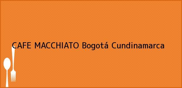 Teléfono, Dirección y otros datos de contacto para CAFE MACCHIATO, Bogotá, Cundinamarca, Colombia