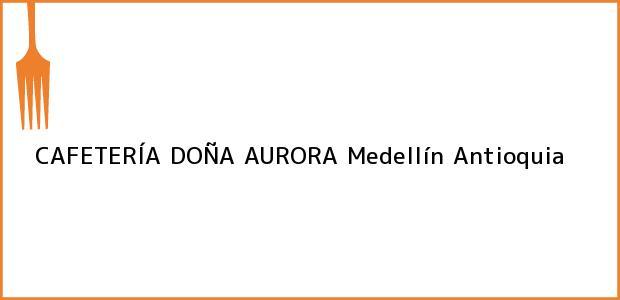 Teléfono, Dirección y otros datos de contacto para CAFETERÍA DOÑA AURORA, Medellín, Antioquia, Colombia