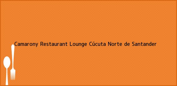 Teléfono, Dirección y otros datos de contacto para Camarony Restaurant Lounge, Cúcuta, Norte de Santander, Colombia