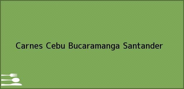 Teléfono, Dirección y otros datos de contacto para Carnes Cebu, Bucaramanga, Santander, Colombia