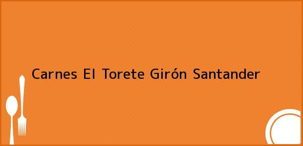 Teléfono, Dirección y otros datos de contacto para Carnes El Torete, Girón, Santander, Colombia