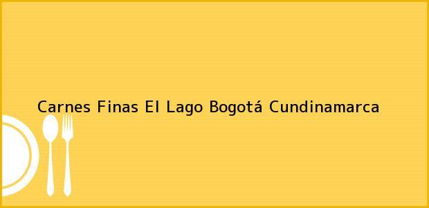 Teléfono, Dirección y otros datos de contacto para Carnes Finas El Lago, Bogotá, Cundinamarca, Colombia