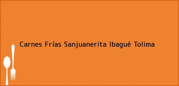 Teléfono, Dirección y otros datos de contacto para Carnes Frías Sanjuanerita, Ibagué, Tolima, Colombia