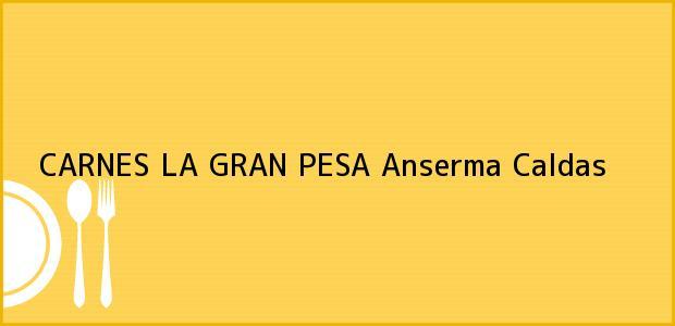 Teléfono, Dirección y otros datos de contacto para CARNES LA GRAN PESA, Anserma, Caldas, Colombia