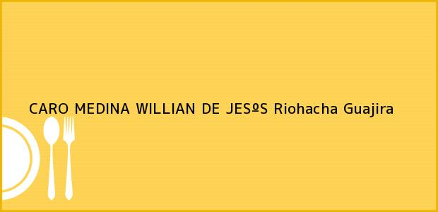 Teléfono, Dirección y otros datos de contacto para CARO MEDINA WILLIAN DE JESºS, Riohacha, Guajira, Colombia