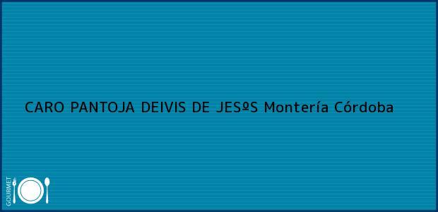 Teléfono, Dirección y otros datos de contacto para CARO PANTOJA DEIVIS DE JESºS, Montería, Córdoba, Colombia