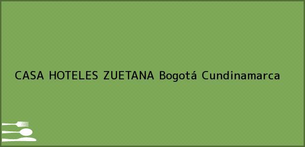 Teléfono, Dirección y otros datos de contacto para CASA HOTELES ZUETANA, Bogotá, Cundinamarca, Colombia