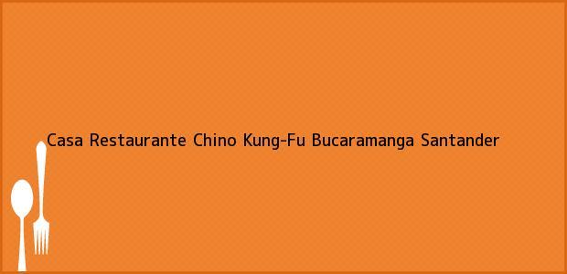 Teléfono, Dirección y otros datos de contacto para Casa Restaurante Chino Kung-Fu, Bucaramanga, Santander, Colombia