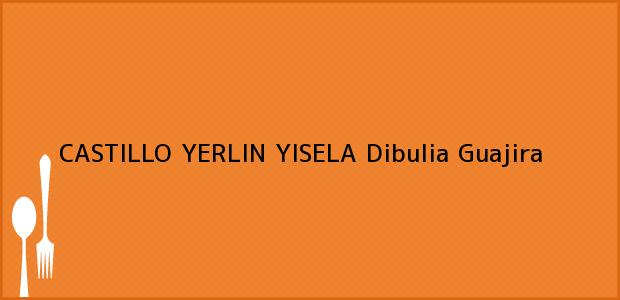 Teléfono, Dirección y otros datos de contacto para CASTILLO YERLIN YISELA, Dibulia, Guajira, Colombia