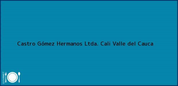 Teléfono, Dirección y otros datos de contacto para Castro Gómez Hermanos Ltda., Cali, Valle del Cauca, Colombia
