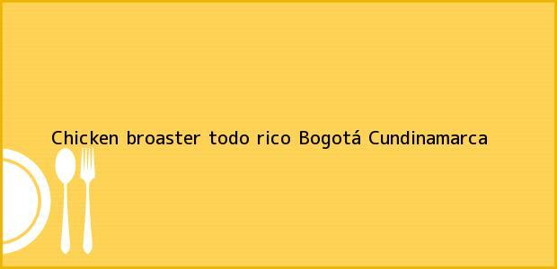 Teléfono, Dirección y otros datos de contacto para chicken broaster todo rico, Bogotá, Cundinamarca, Colombia